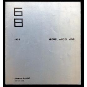 Miguel Angel Vidal. Galería Bonino, Buenos Aires, del 13 al 31 de agosto de 1974