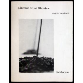 Concha Jerez. Sinfonía de las Cuarenta Cartas: Arquitectura Inútil. Galería Nicanor Piñole, Gijón, 14 al 28 de febrero 1984