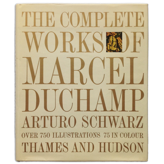 The complete Works of Marcel uchamp. With a catalogue raisonné, over 750 illustrations including 75 colour plates