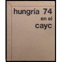 Hungría 74. Muestra presentada por el Centro de Arte y Comunicación, Buenos Aires, noviembre-diciembre 1974