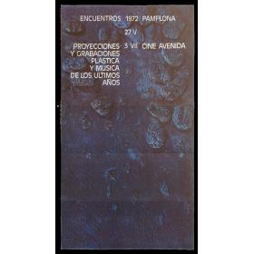 Proyecciones y grabaciones plásticas y música de los últimos años. Encuentros Pamplona, Cine Avenida, 27 V - 3 VII, 1972