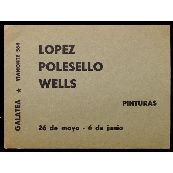 López, Polesello, Wells - Pinturas. Galería Galatea, [Buenos Aires], 26 de mayo - 6 de junio [1959]