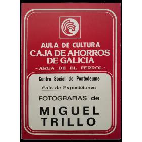 Fotografías de Miguel Trillo. Centro Social de Pontedeume, Sala de Exposiciones, del 16 al 27 de junio de 1980