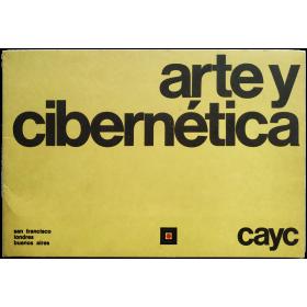 Arte y Cibernética. San Francisco, Londres, Buenos Aires. Exhibición del Centro de Arte y Comunicación, abril 1971