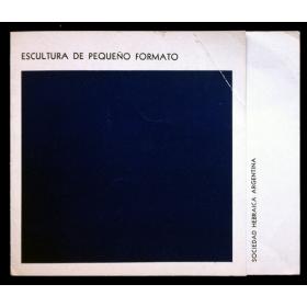 Escultura de pequeño formato. Sociedad Hebraica Argentina, Buenos Aires, 5 al 17 de julio 1965