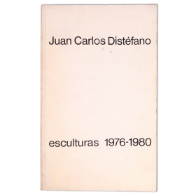 Juan Carlos Distéfano. Esculturas 1976-1980. Galería Jacques Martínez, Buenos Aires, 27 agosto al 20 de setiembre de 1980