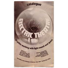 Electric Theatre. 25 artists working with light sound and space. Institute of Contemporary Arts, London, 18 March-18 April 1971