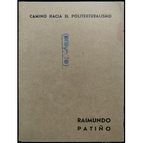 Camino hacia el politexturalismo - Raimundo Patiño. Asociación Cultural Iberoamericana, Madrid, 14-22 mayo 1965