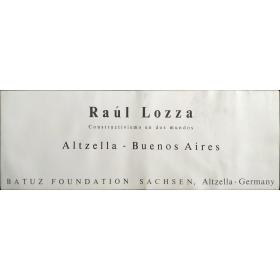 Raúl Lozza. Constructivismo en dos mundos. Altzella - Buenos Aires. Batuz Foundation Sachsen, Altzella-Germany
