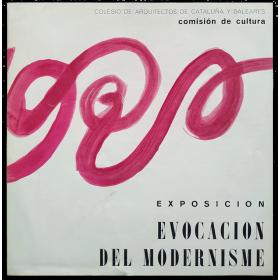 Evocación del modernisme - Evocación del modernismo. Colegio de Arquitectos de Cataluña y Baleares, Barcelona, mayo-junio 1965